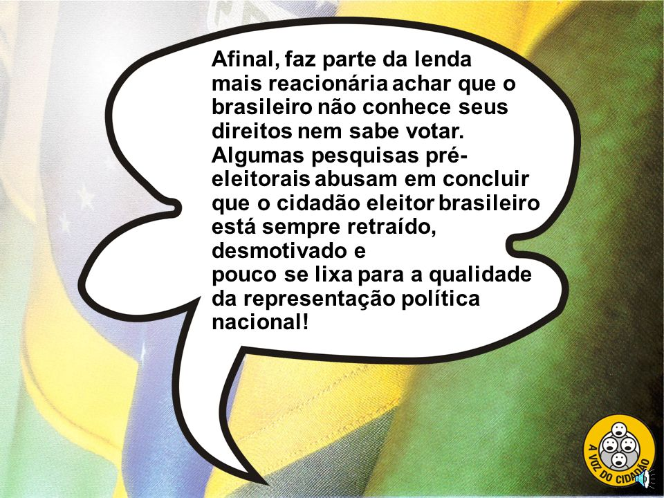 Afinal, faz parte da lenda mais reacionária achar que o brasileiro não conhece seus direitos nem sabe votar.