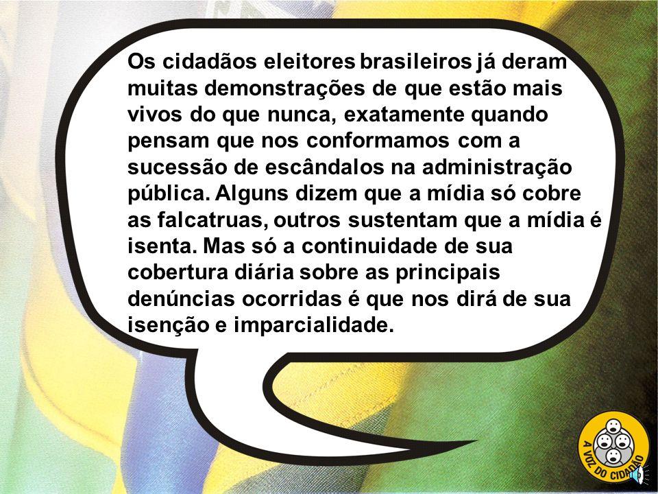 Os cidadãos eleitores brasileiros já deram muitas demonstrações de que estão mais vivos do que nunca, exatamente quando pensam que nos conformamos com a sucessão de escândalos na administração pública.