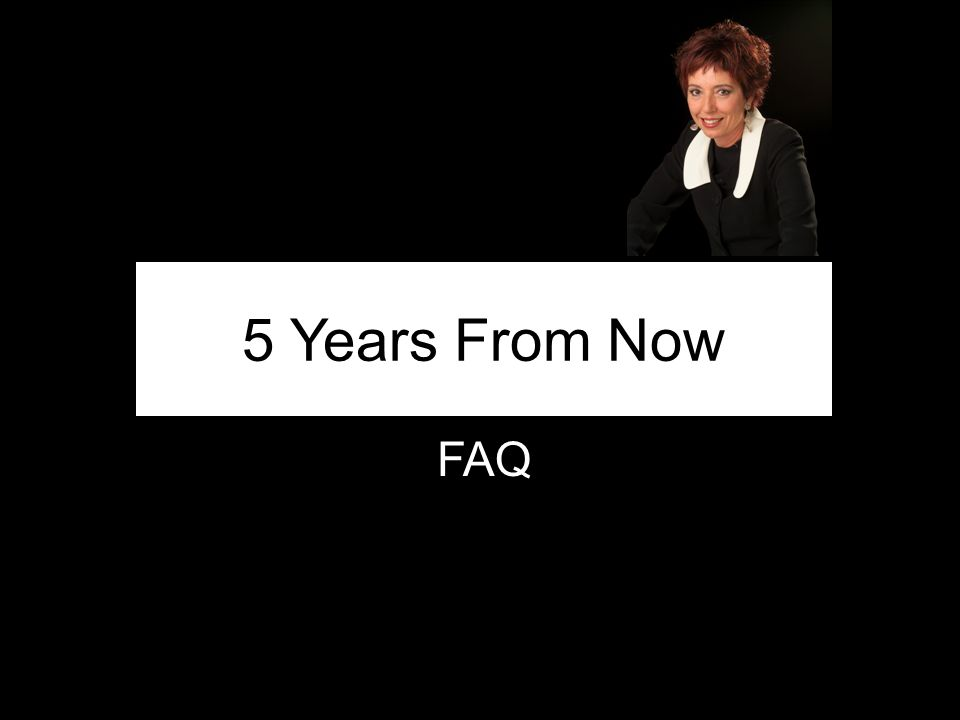 5 Years From Now FAQ