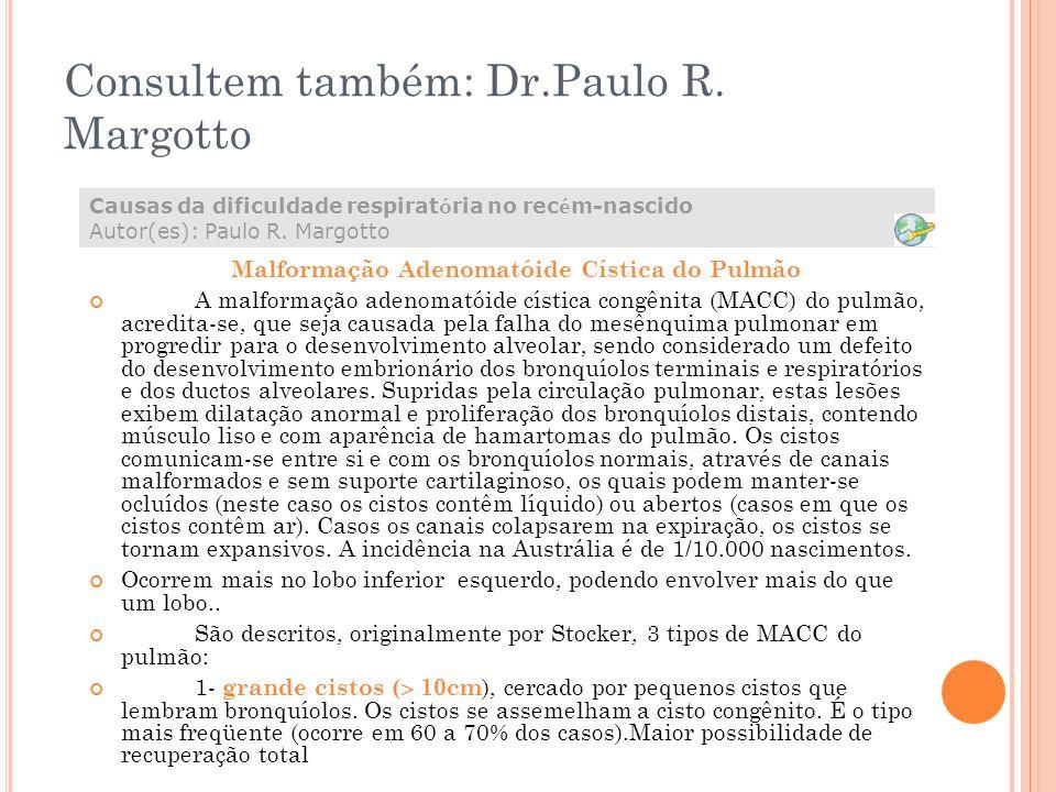 Consultem também: Dr.Paulo R. Margotto