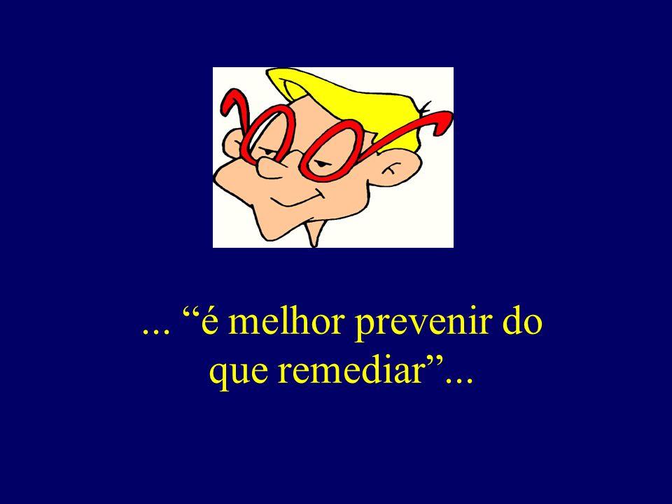 ... é melhor prevenir do que remediar ...