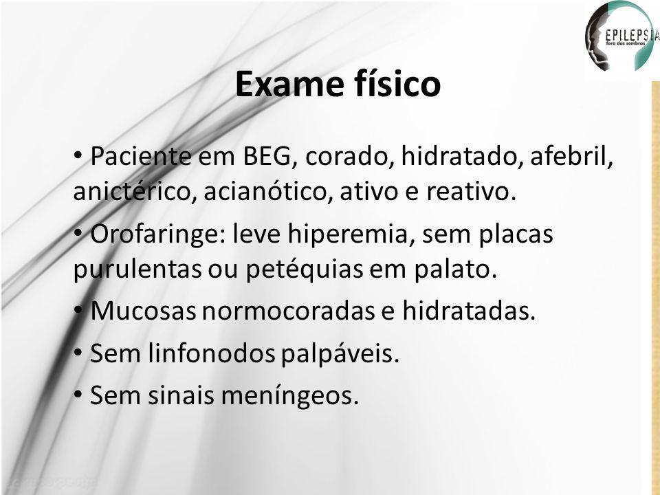 Exame físico Paciente em BEG, corado, hidratado, afebril, anictérico, acianótico, ativo e reativo.