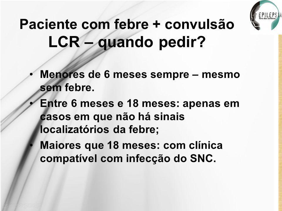 Paciente com febre + convulsão LCR – quando pedir