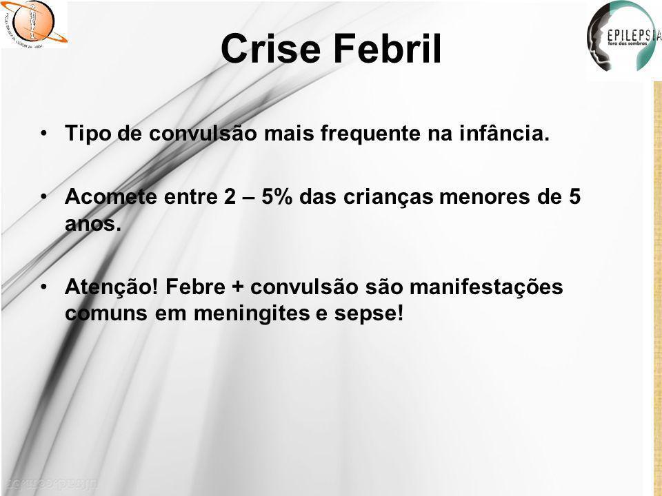 Crise Febril Tipo de convulsão mais frequente na infância.
