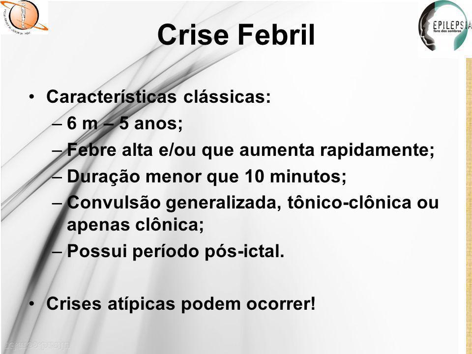 Crise Febril Características clássicas: 6 m – 5 anos;