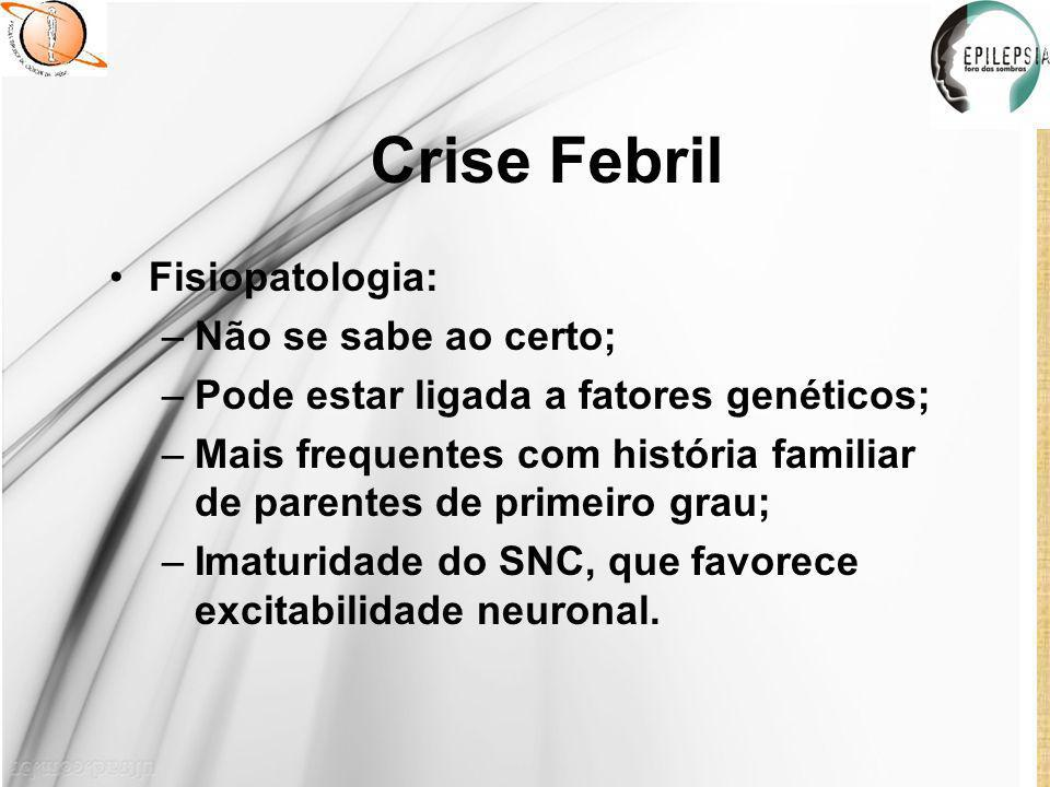 Crise Febril Fisiopatologia: Não se sabe ao certo;