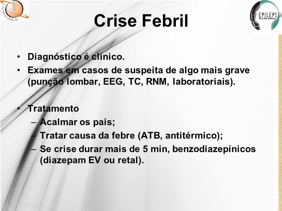 Crise Febril Diagnóstico é clínico.