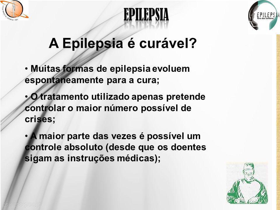 A Epilepsia é curável Muitas formas de epilepsia evoluem espontaneamente para a cura;