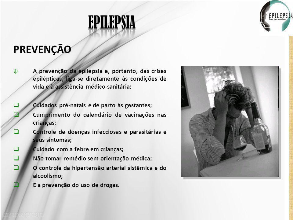 PREVENÇÃO A prevenção da epilepsia e, portanto, das crises epilépticas, liga-se diretamente às condições de vida e à assistência médico-sanitária: