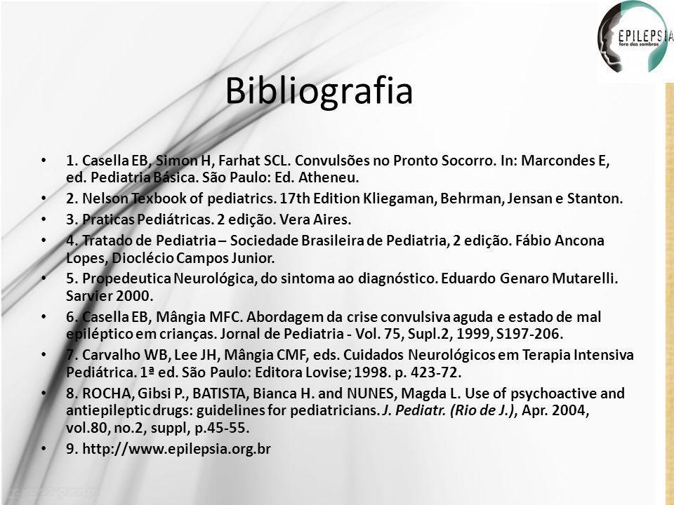 Bibliografia 1. Casella EB, Simon H, Farhat SCL. Convulsões no Pronto Socorro. In: Marcondes E, ed. Pediatria Básica. São Paulo: Ed. Atheneu.