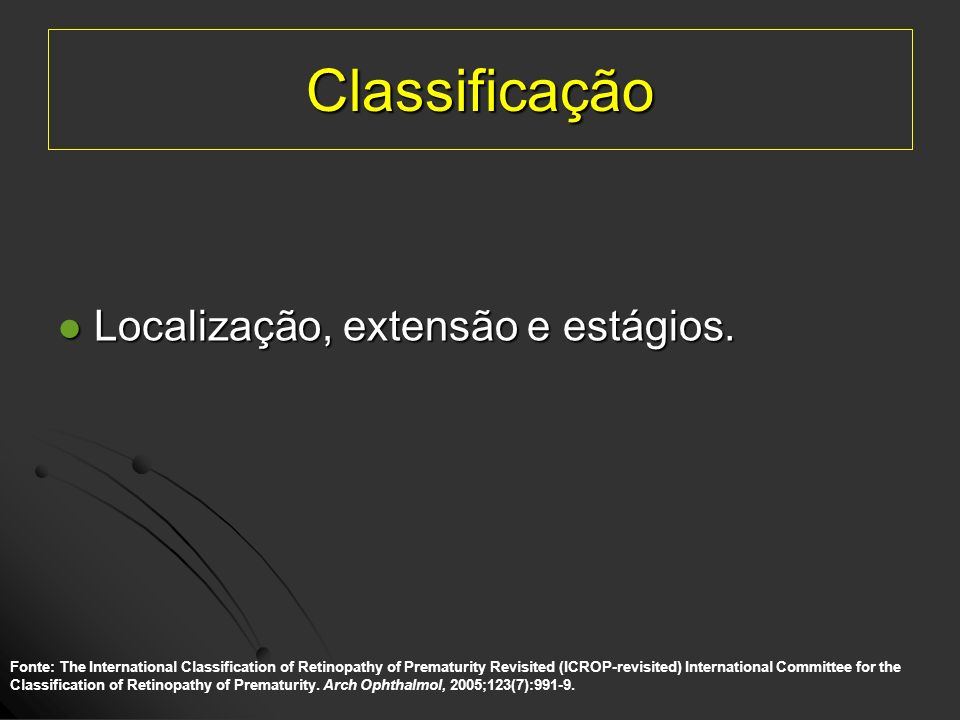 Classificação Localização, extensão e estágios.