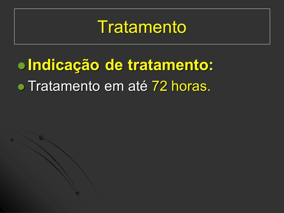 Tratamento Indicação de tratamento: Tratamento em até 72 horas.