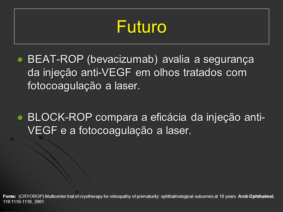 Futuro BEAT-ROP (bevacizumab) avalia a segurança da injeção anti-VEGF em olhos tratados com fotocoagulação a laser.