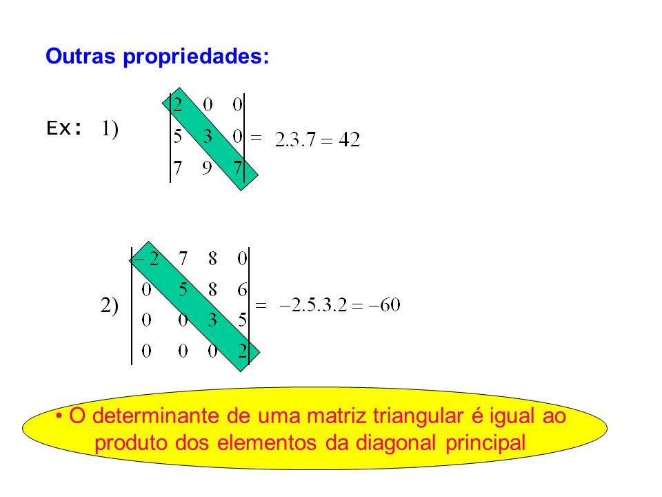 Outras propriedades:Ex: 1) 2) • O determinante de uma matriz triangular é igual ao produto dos elementos da diagonal principal.