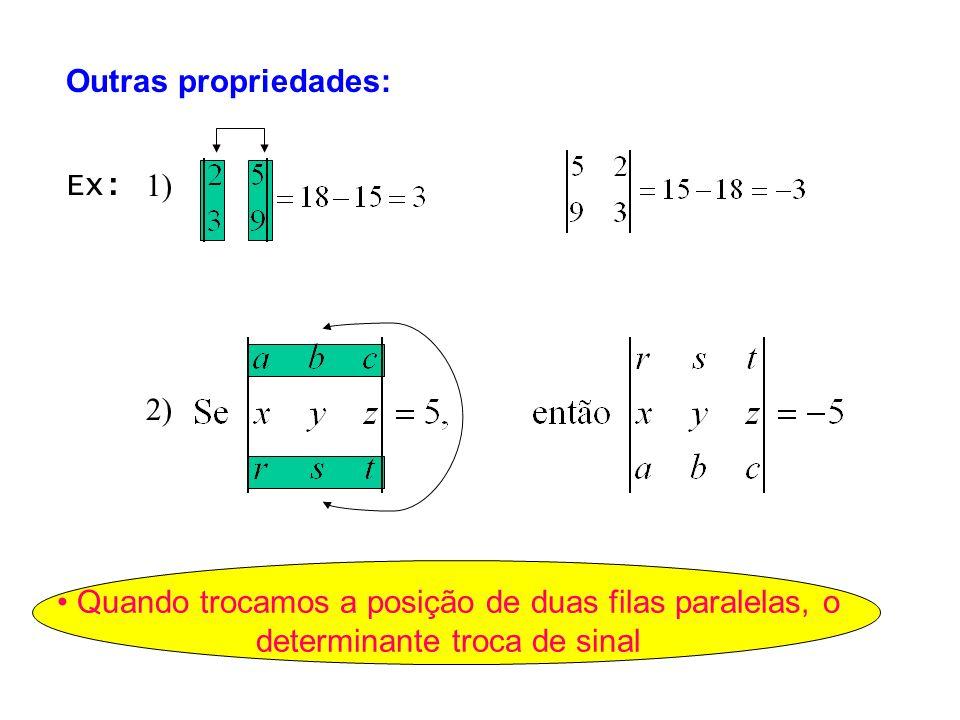 Outras propriedades:Ex: 1) 2) • Quando trocamos a posição de duas filas paralelas, o determinante troca de sinal.