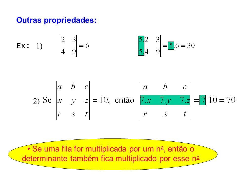 Outras propriedades:Ex: 1) 2) • Se uma fila for multiplicada por um no, então o determinante também fica multiplicado por esse no.
