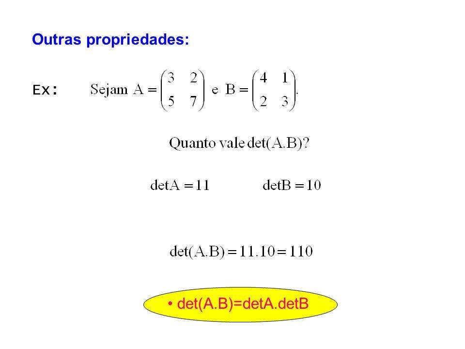 Outras propriedades: Ex: • det(A.B)=detA.detB
