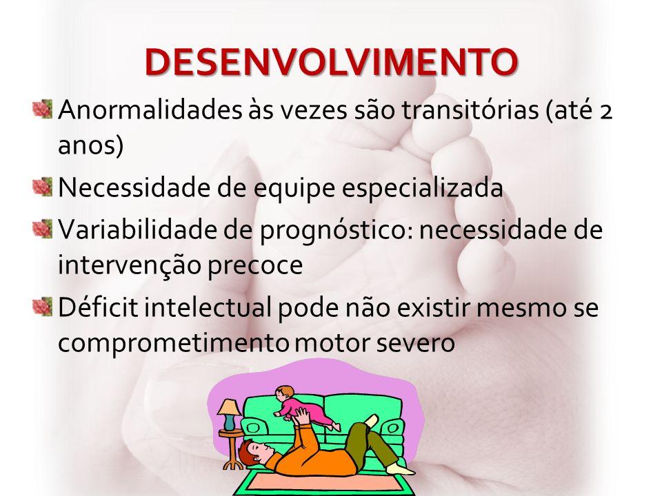 DESENVOLVIMENTO Anormalidades às vezes são transitórias (até 2 anos)