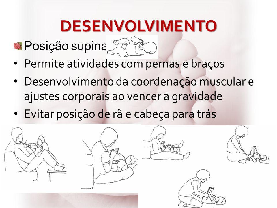 DESENVOLVIMENTO Posição supina Permite atividades com pernas e braços