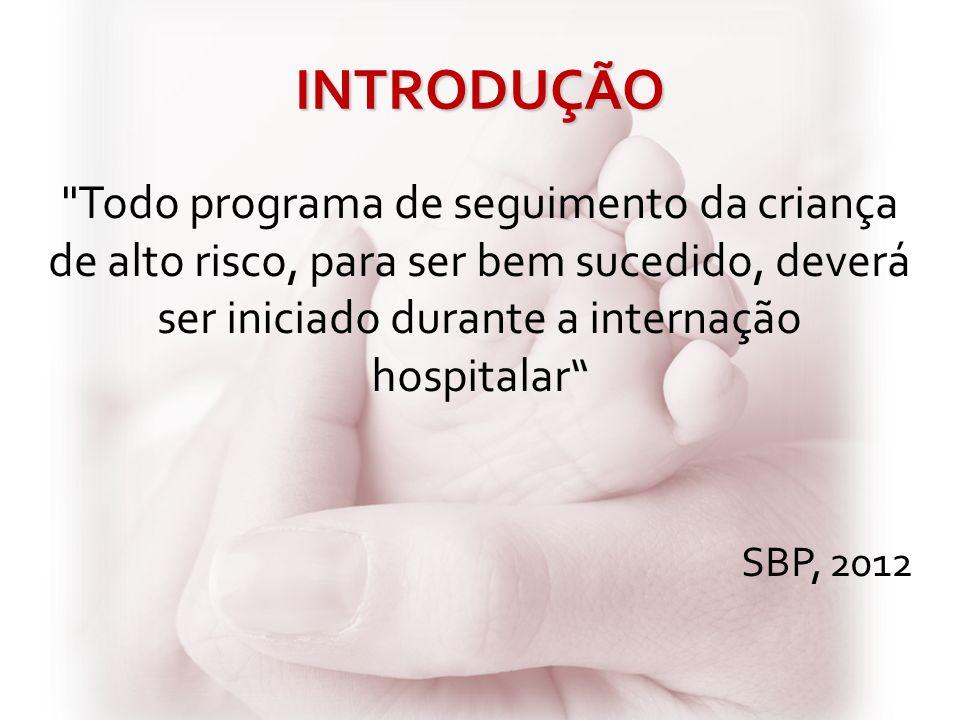 INTRODUÇÃO Todo programa de seguimento da criança de alto risco, para ser bem sucedido, deverá ser iniciado durante a internação hospitalar