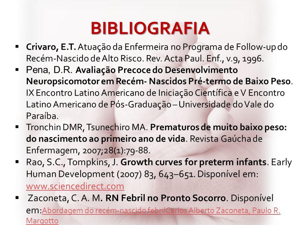 BIBLIOGRAFIA Crivaro, E.T. Atuação da Enfermeira no Programa de Follow-up do Recém-Nascido de Alto Risco. Rev. Acta Paul. Enf., v.9, 1996.