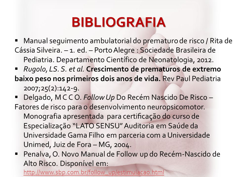 BIBLIOGRAFIA Manual seguimento ambulatorial do prematuro de risco / Rita de.