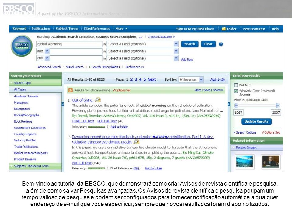 Bem-vindo ao tutorial da EBSCO, que demonstrará como criar Avisos de revista científica e pesquisa, além de como salvar Pesquisas avançadas.