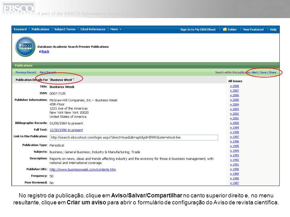 No registro da publicação, clique em Aviso/Salvar/Compartilhar no canto superior direito e, no menu resultante, clique em Criar um aviso para abrir o formulário de configuração do Aviso de revista científica.