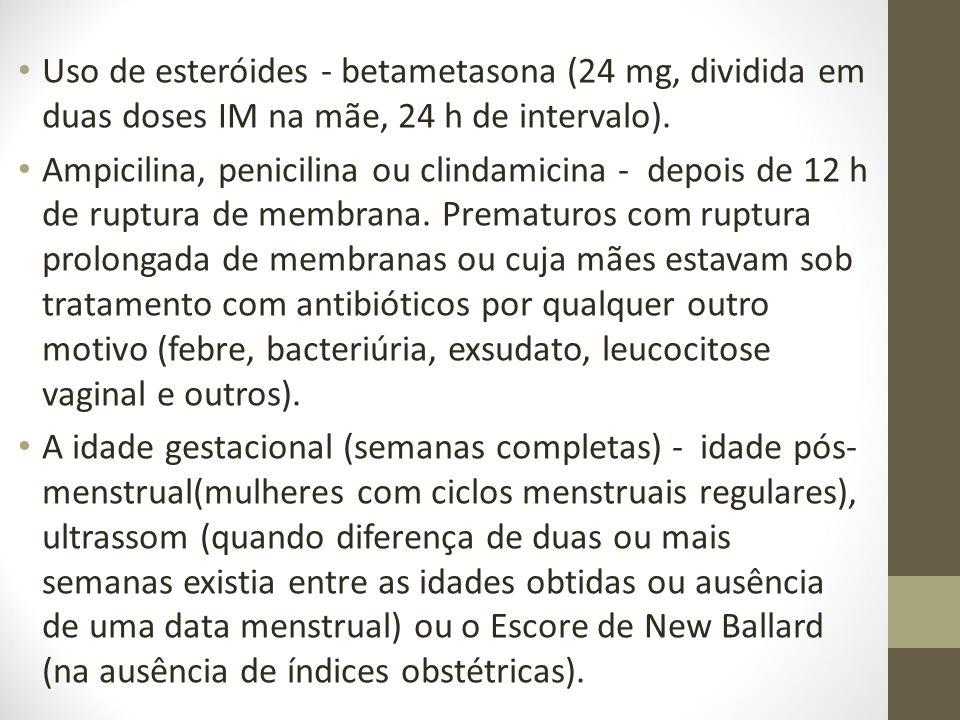 Uso de esteróides - betametasona (24 mg, dividida em duas doses IM na mãe, 24 h de intervalo).