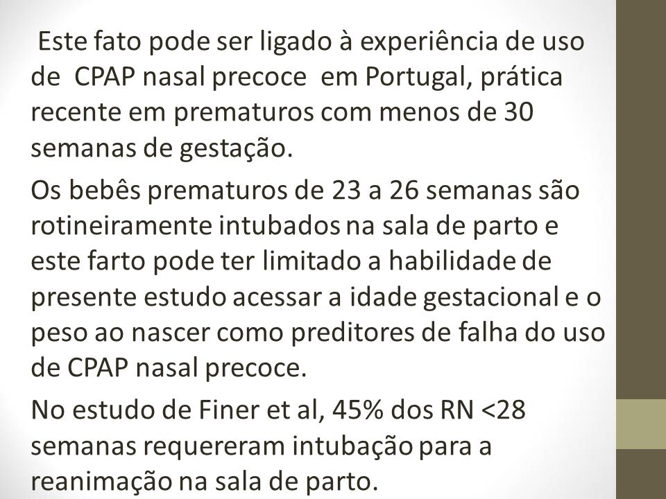 Este fato pode ser ligado à experiência de uso de CPAP nasal precoce em Portugal, prática recente em prematuros com menos de 30 semanas de gestação.