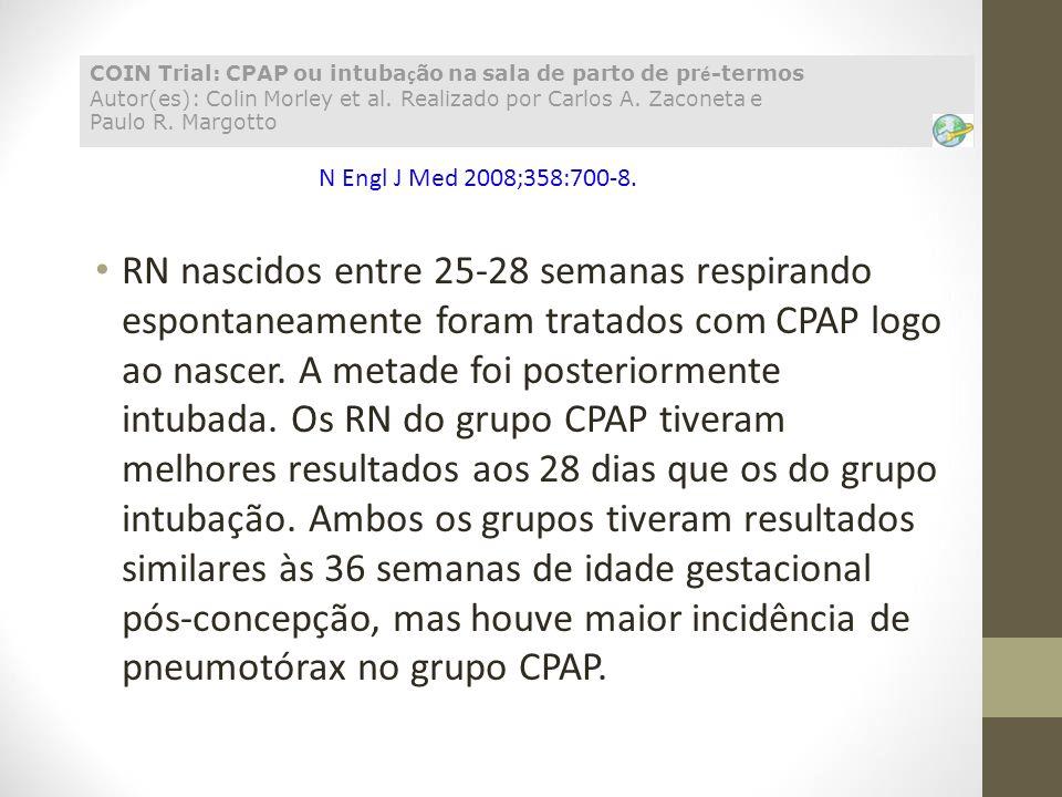 COIN Trial: CPAP ou intubação na sala de parto de pré-termos Autor(es): Colin Morley et al. Realizado por Carlos A. Zaconeta e Paulo R. Margotto