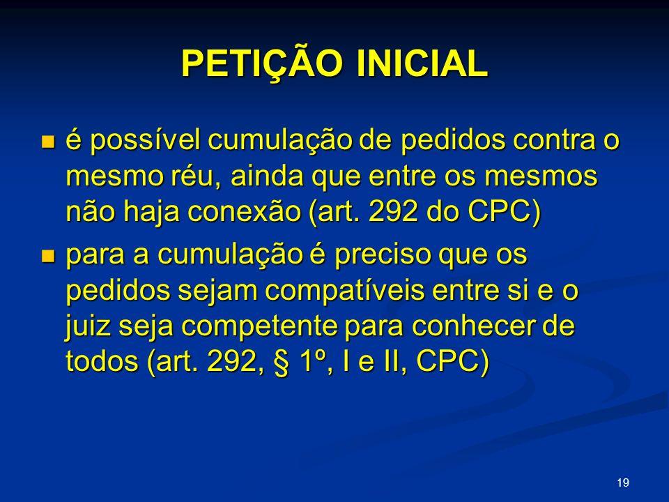 PETIÇÃO INICIAL é possível cumulação de pedidos contra o mesmo réu, ainda que entre os mesmos não haja conexão (art. 292 do CPC)