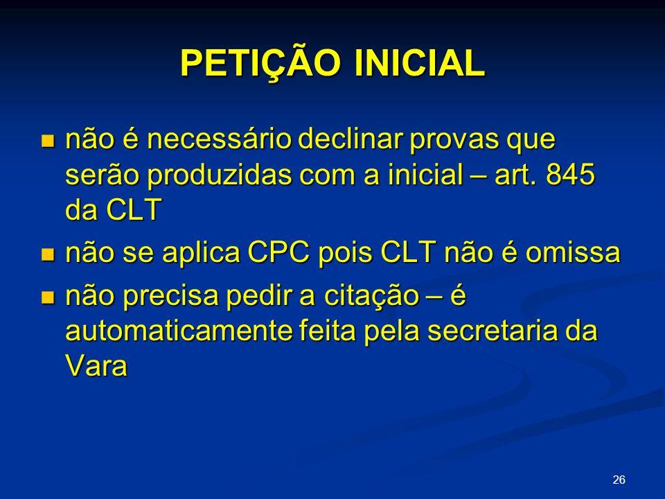 PETIÇÃO INICIAL não é necessário declinar provas que serão produzidas com a inicial – art. 845 da CLT.