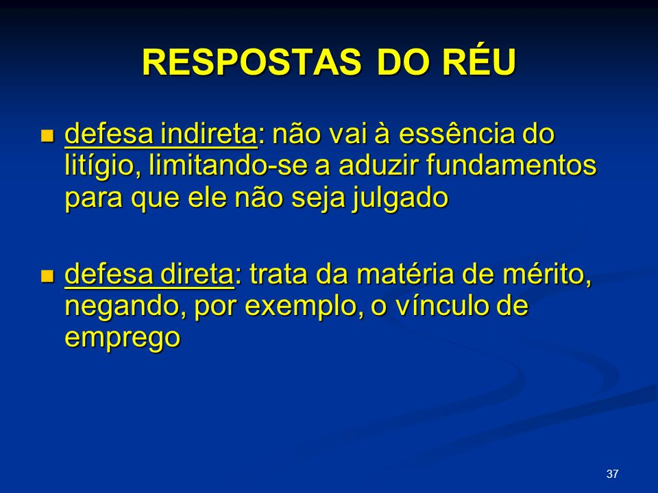 RESPOSTAS DO RÉU defesa indireta: não vai à essência do litígio, limitando-se a aduzir fundamentos para que ele não seja julgado.