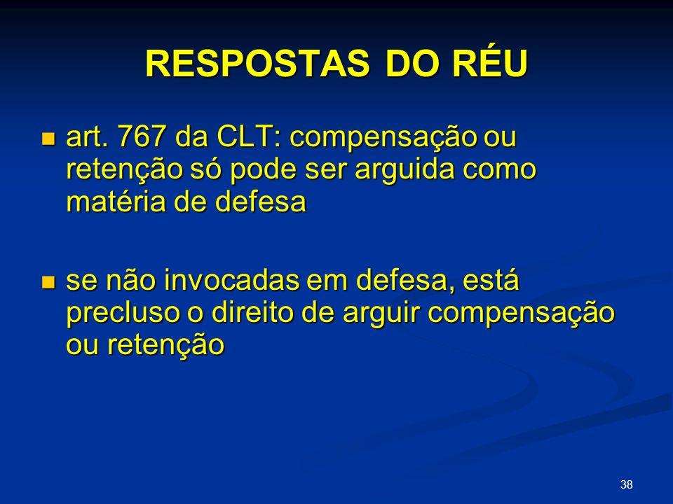RESPOSTAS DO RÉU art. 767 da CLT: compensação ou retenção só pode ser arguida como matéria de defesa.