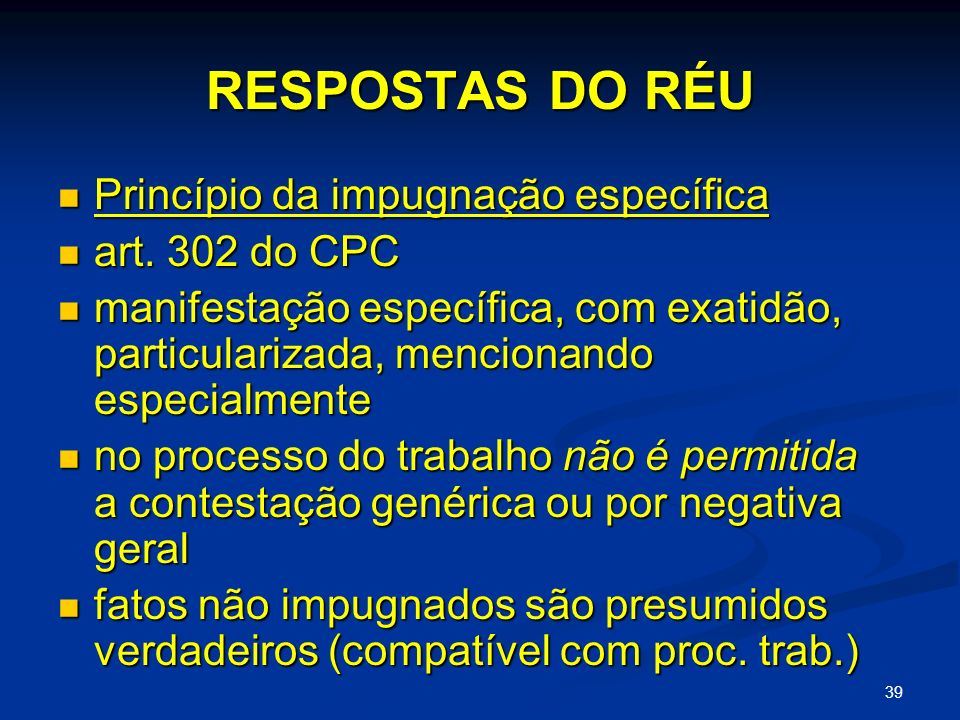 RESPOSTAS DO RÉU Princípio da impugnação específica art. 302 do CPC
