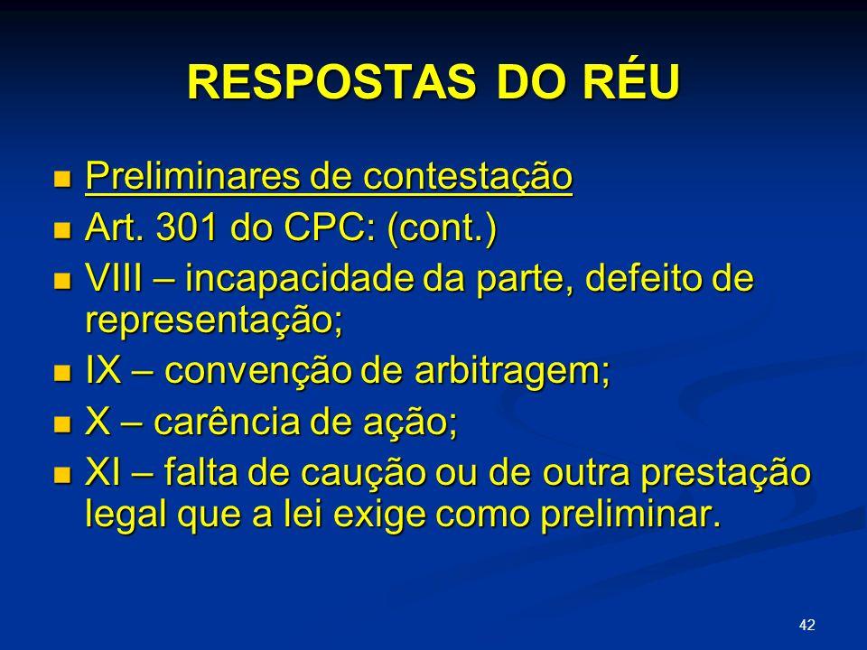RESPOSTAS DO RÉU Preliminares de contestação Art. 301 do CPC: (cont.)
