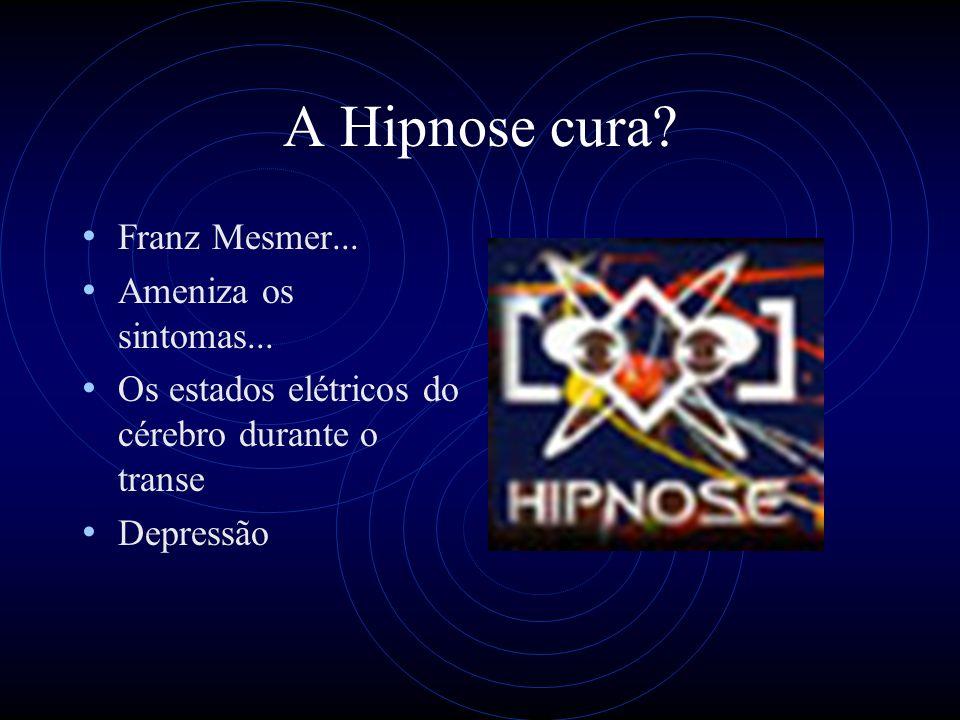 A Hipnose cura Franz Mesmer... Ameniza os sintomas...