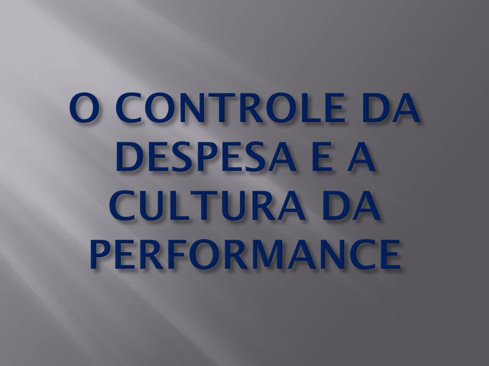 O CONTROLE DA DESPESA E A CULTURA DA PERFORMANCE