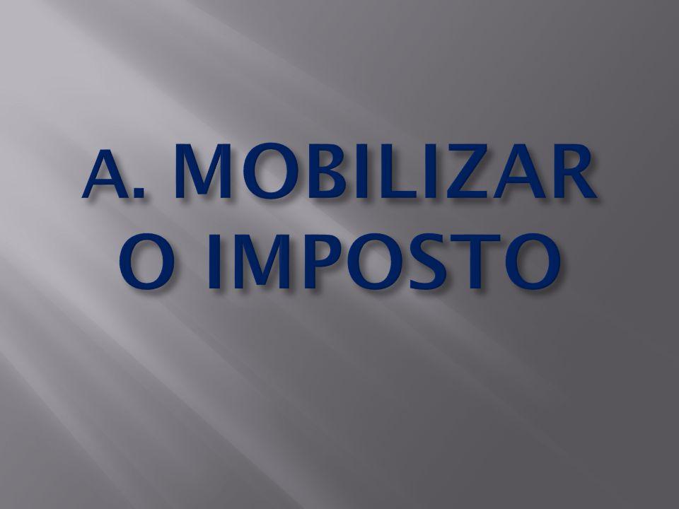 A. MOBILIZAR O IMPOSTO