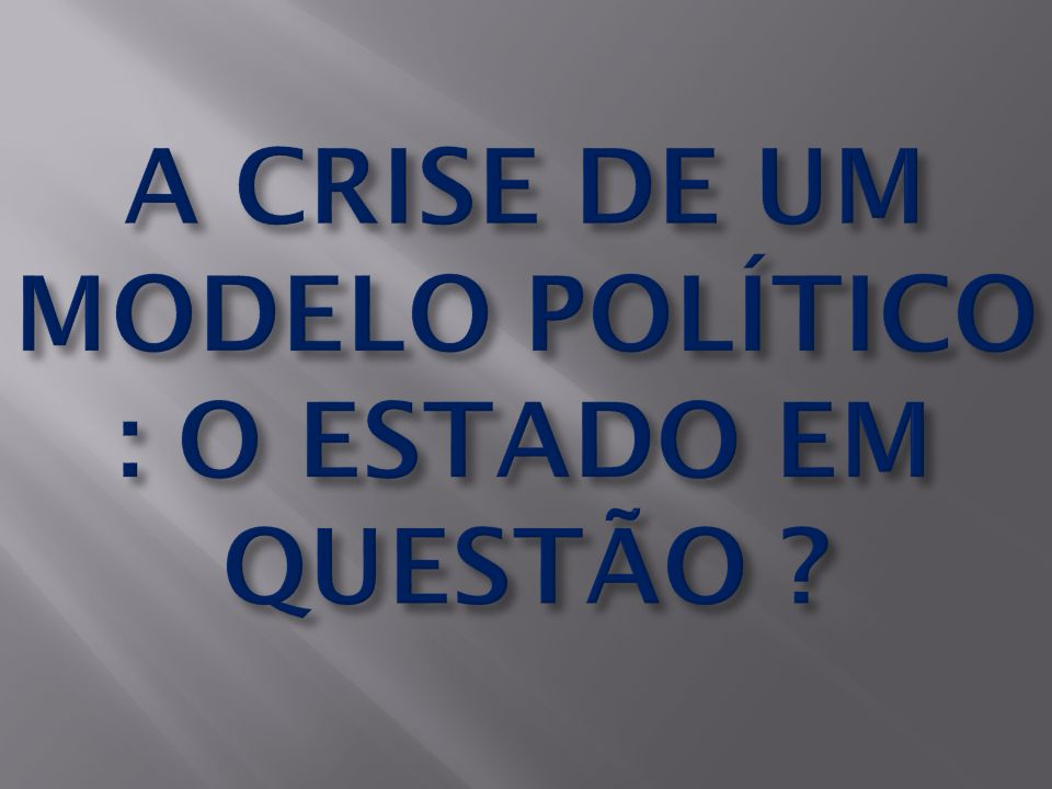a crise de um modelo político : o estado em questão
