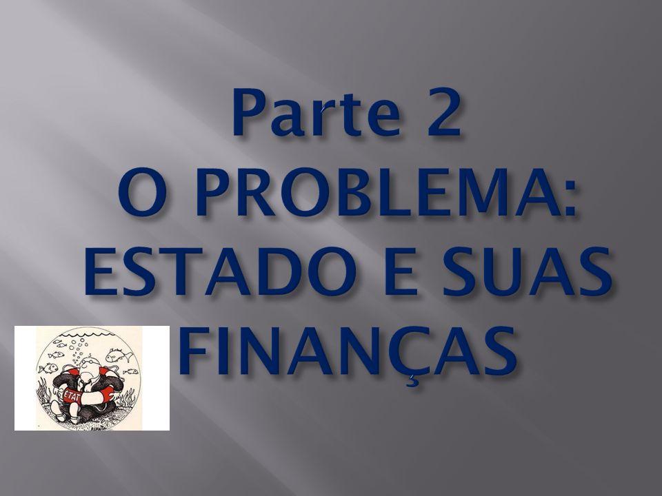 Parte 2 O PROBLEMA: ESTADO E SUAS FINANÇAS