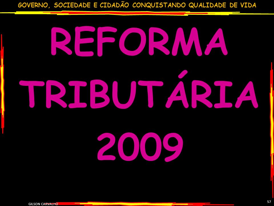 REFORMA TRIBUTÁRIA 2009 57 GILSON CARVALHO