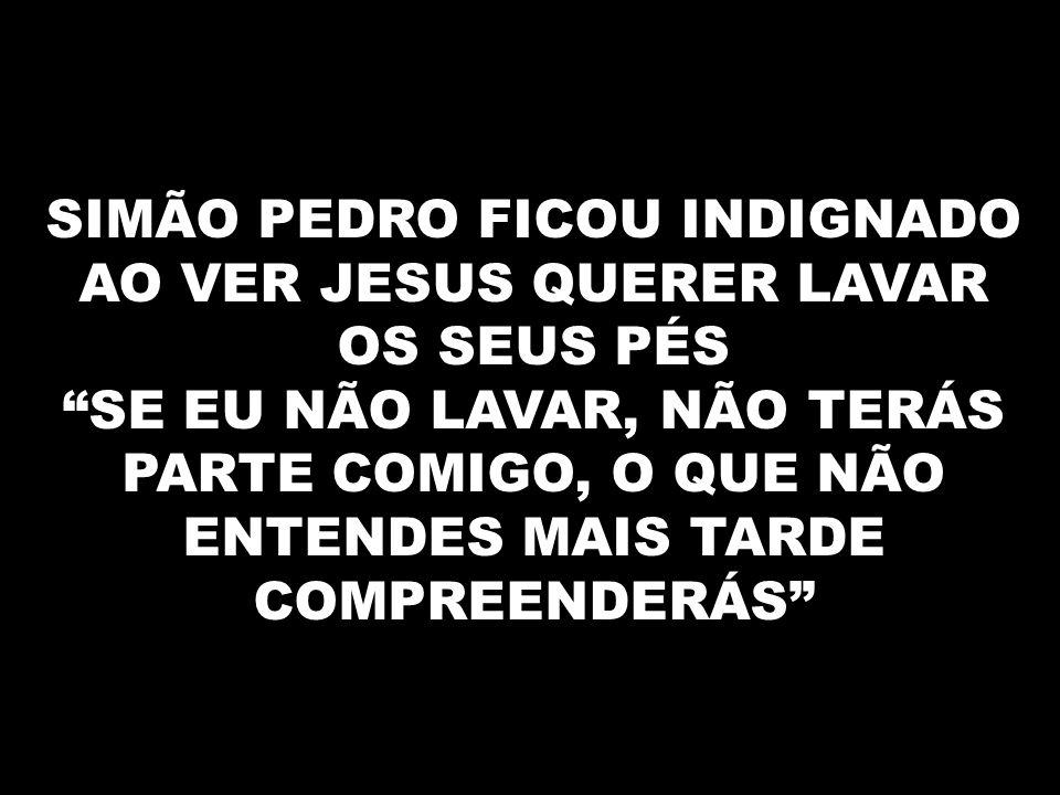 SIMÃO PEDRO FICOU INDIGNADO AO VER JESUS QUERER LAVAR OS SEUS PÉS
