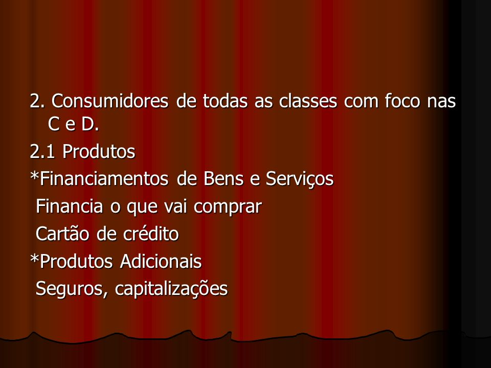 2. Consumidores de todas as classes com foco nas C e D.