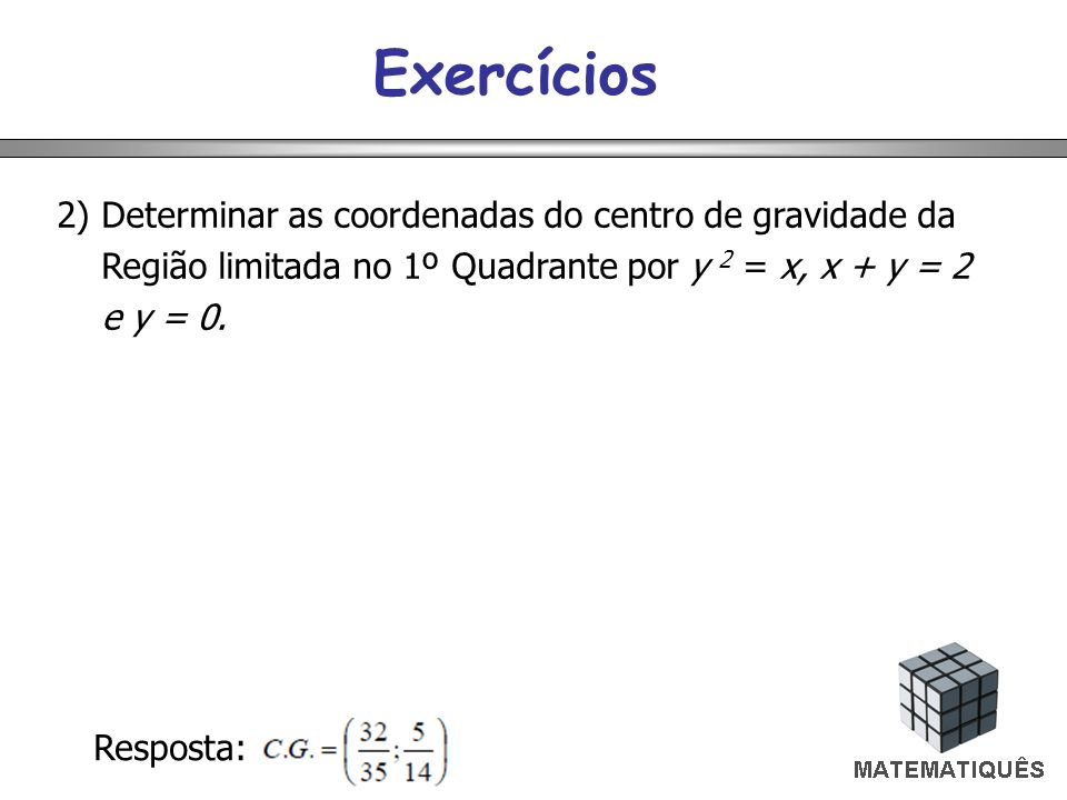 Exercícios 2) Determinar as coordenadas do centro de gravidade da