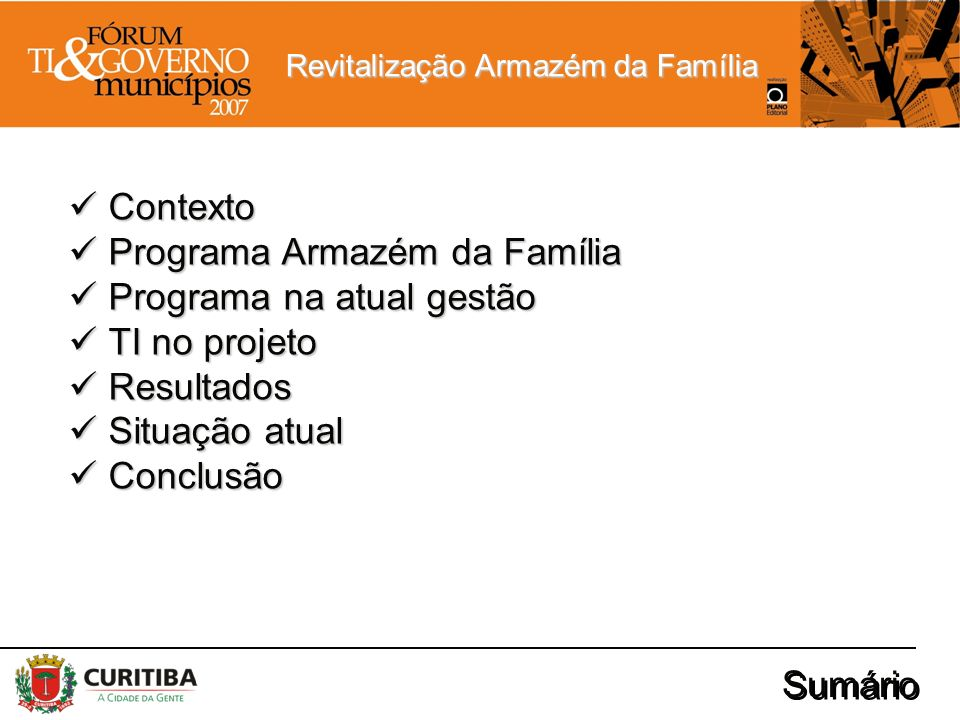 ContextoPrograma Armazém da Família. Programa na atual gestão. TI no projeto. Resultados. Situação atual.