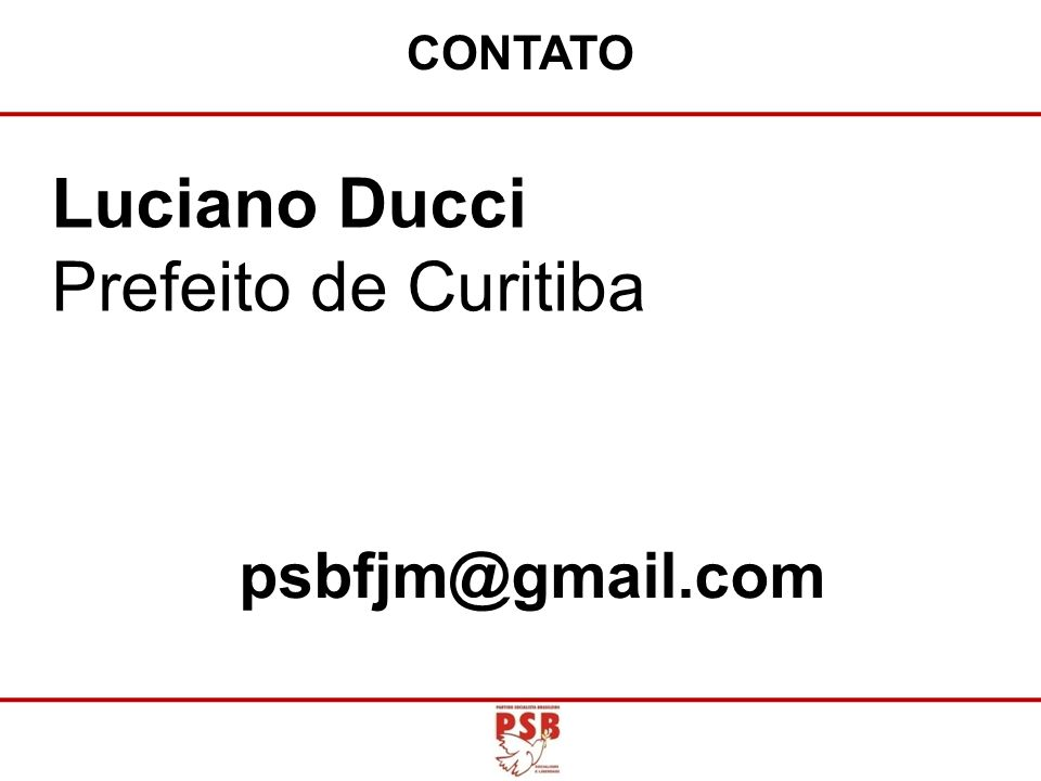 CONTATO Luciano Ducci Prefeito de Curitiba psbfjm@gmail.com