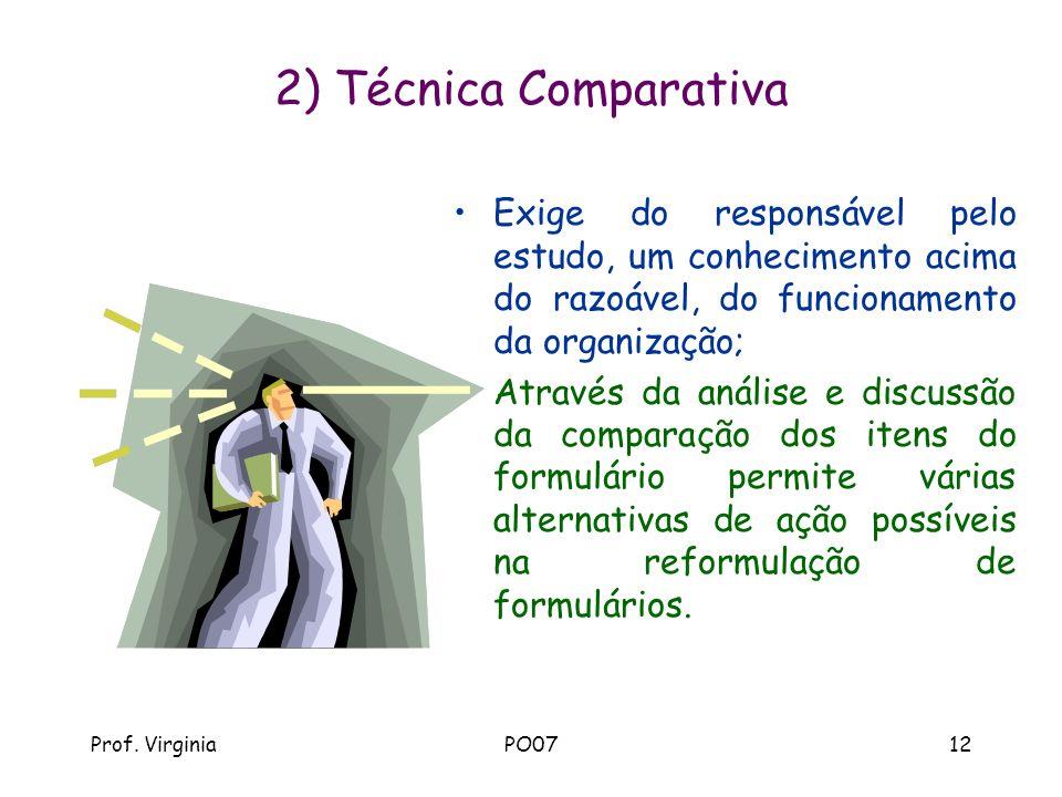 2) Técnica Comparativa Exige do responsável pelo estudo, um conhecimento acima do razoável, do funcionamento da organização;