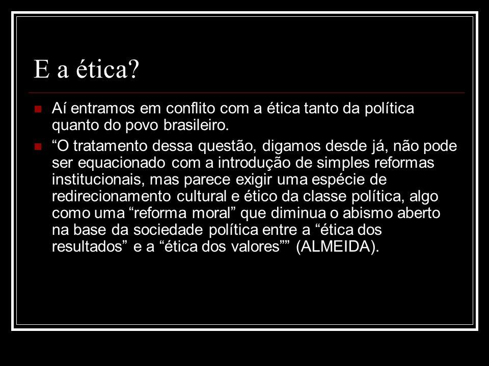 E a ética Aí entramos em conflito com a ética tanto da política quanto do povo brasileiro.